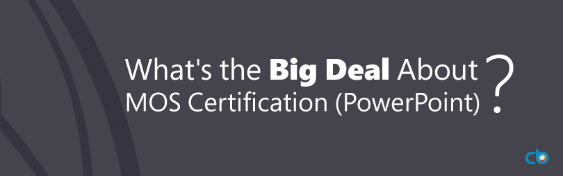 What's the Big Deal About MOS Certification (PowerPoint)?